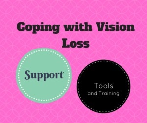 Learn how to cope with vision loss and the available support and tools that are available.